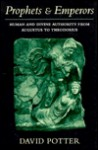 Prophets & Emperors: Human & Divine Authority from Augustus to Theodosius (Revealing Antiquity) - David Stone Potter