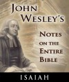 Notes on the Entire Bible-The Book of Isaiah (John Wesley's Notes on the Entire Bible) - John Wesley