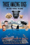 Those Amazing Dogs: On the Coral Island: Book Five of the Those Amazing Dogs Series - Edwin M. Fenne, Jeffrey E. Poehlmann, Carlos Morales