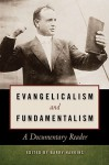 Evangelicalism and Fundamentalism: A Documentary Reader - Barry Hankins