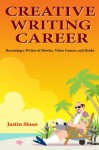 Creative Writing Career: Becoming a Writer of Film, Video Games, and Books (Writing Mentor ) (Volume 1) - Justin M Sloan, Norman Felchle, Stephan Vladimir Bugaj