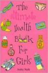 Ultimate Health Book for Girls - Anita Naik