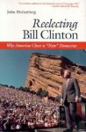 "Reelecting Bill Clinton: Why America Chose a ""New"" Democrat - John Hohenberg"