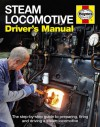 Steam Locomotive Driver's Manual: The Step-by-Step Guide to Preparing, Firing and Driving - Andrew Charman