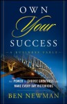 Own YOUR Success: The Power to Choose Greatness and Make Every Day Victorious - Ben Newman