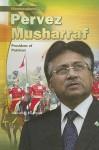 Pervez Musharraf: President of Pakistan - Daniel E. Harmon
