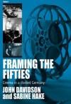 Framing the Fifties: Cinema in a Divided Germany - John E. Davidson