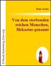 Von dem sterbenden reichen Menschen, Hekastus genannt (German Edition) - Hans Sachs