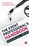 The Event Professional's Handbook - Debs Armstrong, Chris Barez Brown, Simon Burton, Mark Cochrane, Nick de Bois, Sean Doyle, Tracy Halliwell, Chris Hornbuckle, Simon Hughes, Kevin Jackson, Brian Ludwig, Jason Megson, Nigel Rushman, Jason Allan Scott, Bonny Shapira, Mark Smith, Peter Wardell, Bjorn Wigforss