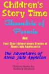 Children's Story Time: Alexandria of Parusia and Four Short Adventurous Stories of Alexa Jade Appleton In: The Adventures of Alexa Jade Appleton - Kimberly Stephens