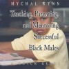 Teaching, Parenting, and Mentoring Successful Black Males: A Quick Guide - Mychal Wynn