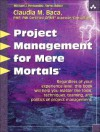 Project Management for Mere Mortals: The Tools, Techniques, Teaming, and Politics of Project Management [With DVD] - Claudia M. Baca