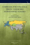 Competing for Influence: The Eu and Russia in Post-Soviet Eurasia - Roger E. Kanet, Maria Raquel Freire
