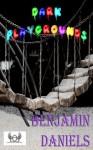 Dark Playgrounds - Benjamin Daniels