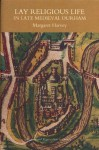 Lay Religious Life in Late Medieval Durham (Regions and Regionalism in History) - Margaret Harvey