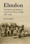 Elmdon: Continuity and Change in a North-West Essex Village 18611964: Continuity and Change in a North-west Essex Village 1861-1964 - Jean Robin