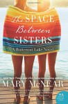 The Space Between Sisters: A Butternut Lake Novel - Mary McNear