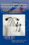 The Doctor's Guide to Owning a Financially Healthy Practice: What They Don't Teach You in Medical School - Wayne A. Label, Weldon E. Havins