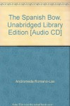 The Spanish Bow, Unabridged Library Edition [Audio CD] - Andromeda Romano-Lax