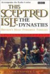 This Sceptred Isle: The Dynasties: Britain's Most Powerful Families - Christopher Lee