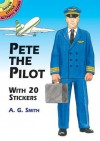 Pete the Pilot: With 20 Stickers - A.G. Smith