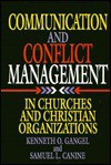 Communication and Conflict Management in Churches and Christian Organizations - Kenneth O. Gangel, Samuel L. Canine