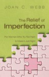 The Relief of Imperfection: For Women Who Try Too Hard to Make It All Just Right - Joan Webb