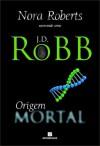 Origem Mortal (Série Mortal #21) - J.D. Robb