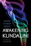 Awakening Kundalini: The Path to Radical Freedom - Lawrence Edwards