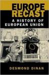Europe Recast: A History of European Union - Desmond Dinan