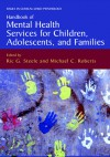 Handbook of Mental Health Services for Children, Adolescents, and Families - Ric G. Steele, Michael C. Roberts