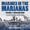 Marines in the Marianas, Volume 2: Tinian and Guam. A Pictorial Record - Eric Hammel
