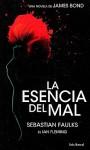 La esencia del mal/ The Evil Essence - Sebastian Faulks, Vicente Villacampa