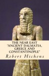 "The Near East: ""Ancient Dalmatia, Greece and Constantinople"" - Robert Hichens, Jules Guerin"