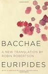 Bacchae - Euripides, Robin Robertson, Daniel Mendelsohn