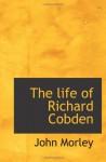 The life of Richard Cobden - John Morley