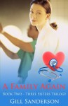 A Family Again - An Accent Amour Medical Romance (The Three Sister Series) - Gill Sanderson