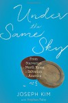 Under the Same Sky: From Starvation in North Korea to Salvation in America - Joseph Kim, Stephan Talty