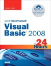 Sams Teach Yourself Visual Basic 2008 in 24 Hours: Complete Starter Kit - James D. Foxall