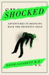 Shocked: Adventures in Bringing Back the Recently Dead - David Casarett