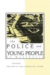 The Police and Young People in Australia - R.D. White, Christine Alder