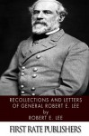 Recollections and Letters of General Robert E. Lee - Robert E. Lee