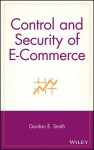 E-Commerce: A Control and Security Guide - Gordon E. Smith, Whitney Smith