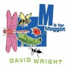 M Is for Maggot - David Wright