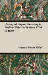 History of Liquor Licensing in England Principally from 1700 to 1830 - Beatrice Potter Webb