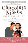 Chocolate Kisses for Couples: Practical Ideas to Sweeten Your Love Life - Cindy Sigler Dagnan
