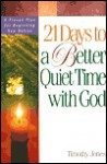 21 Days to a Better Quiet Time with God - Timothy Jones, Dan Benson