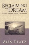 Reclaiming Your Dreams: Awaken Hope and Realize Your Destiny - Ann Platz