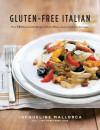 Gluten-Free Italian: Over 150 Irresistible Recipes without Wheat--from Crostini to Tiramisu - Jacqueline Mallorca