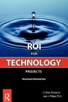 ROI for Technology Projects: Measuring and Delivering Value - D. Brian Roulstone, Jack J. Phillips, D. Brian Roulstone